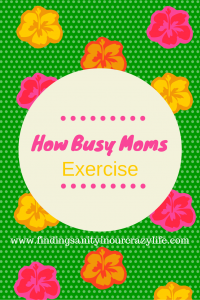 Tips on How Busy Moms Exercise