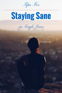 Tips for Staying Sane in Tough Times