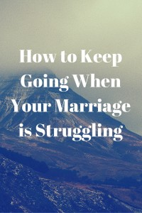 How to Keep Going When Your Marriage is Struggling