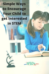 Ways to Encourage Your Child to Get Interested in STEM