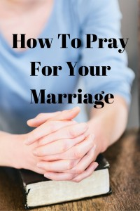 How to Pray For Your Marriage