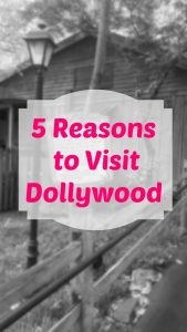 5 Reasons to Visit Dollywood