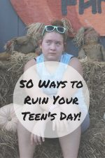 50 Ways To Ruin Your Teen's Day