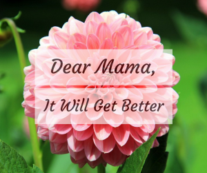 Dear Mama, It Will Get Better – #BehindTheBlogger