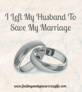 I Left My Husband To Save Our Marriage