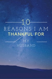 Ten Reasons I Am Thankful For My Husband
