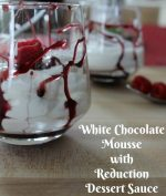 White Chocolate Mousse with Reduction Dessert Sauce – #12DaysofValentines