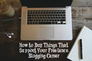 How to Buy Things That Support Your Freelance Blogging Career