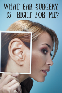 What Ear Surgery is Right for Me?