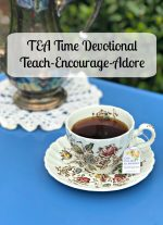 TEA Time Devotional (Teach – Encourage – Adore)