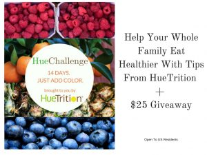 Help Your Whole Family Eat Healthier With Tips From HueTrition + $25 Giveaway