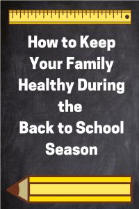 How to Keep Your Family Healthy During Back to School Season