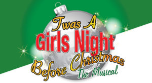 Twas A Girls Night Before Christmas: The Musical Coming to Detroit & Giveaway – Ends 10/27