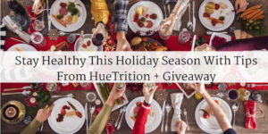 Stay Healthy This Holiday Season With Tips From HueTrition + Giveaway