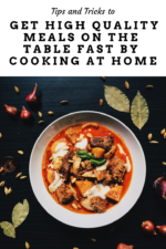 Tips to Get High Quality Meals on the Table Fast by Cooking at Home